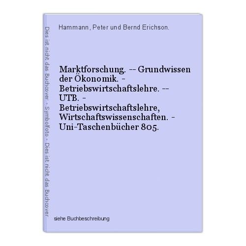 Marktforschung. -- Grundwissen der Ökonomik. - Betriebswirtschaftslehre. -- UTB. 0