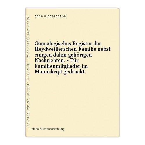 Genealogisches Register der Heydweillerschen Familie nebst einigen dahin gehörig 0