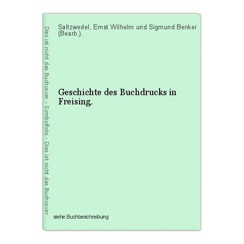 Geschichte des Buchdrucks in Freising. Saltzwedel, Ernst Wilhelm und Sigmund Ben 0