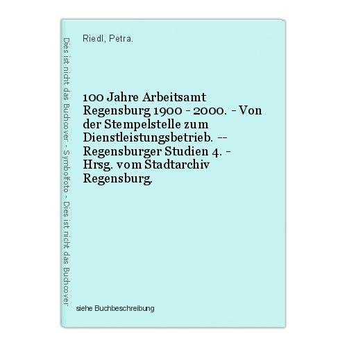 100 Jahre Arbeitsamt Regensburg 1900 - 2000. - Von der Stempelstelle zum Dienstl 0