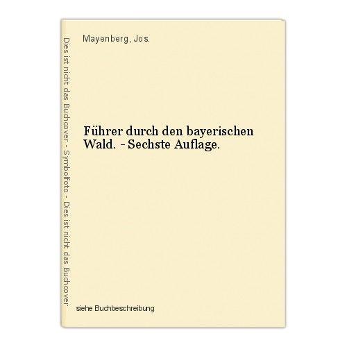 Führer durch den bayerischen Wald. - Sechste Auflage. Jos., Mayenberg,: 0