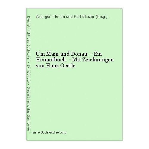 Um Main und Donau. - Ein Heimatbuch. - Mit Zeichnungen von Hans Oertle. Asanger,