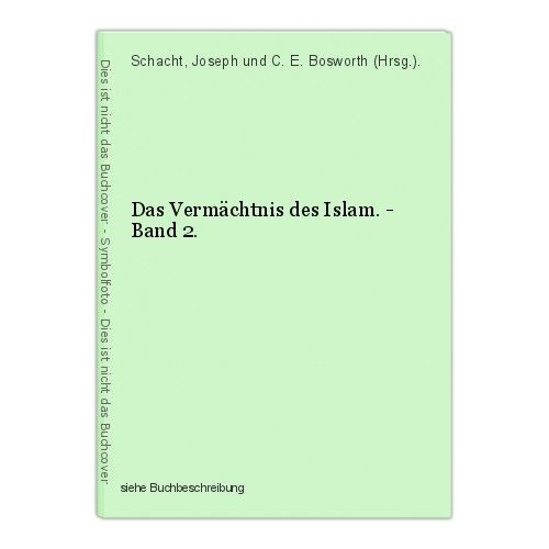 Das Vermächtnis des Islam. - Band 2. Schacht, Joseph und C. E. Bosworth (Hrsg.). 0