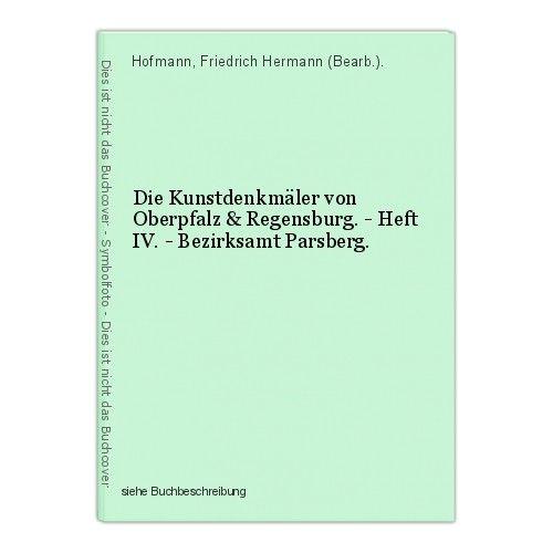 Die Kunstdenkmäler von Oberpfalz & Regensburg. - Heft IV. - Bezirksamt Parsberg.