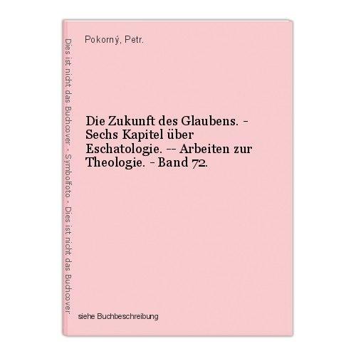 Die Zukunft des Glaubens. - Sechs Kapitel über Eschatologie. -- Arbeiten zur The 0