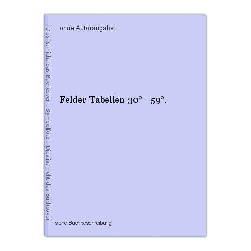 Felder-Tabellen 30° - 59°. 0