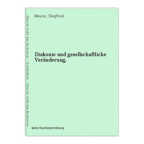Diakonie und gesellschaftliche Veränderung. Meurer, Siegfried. 0