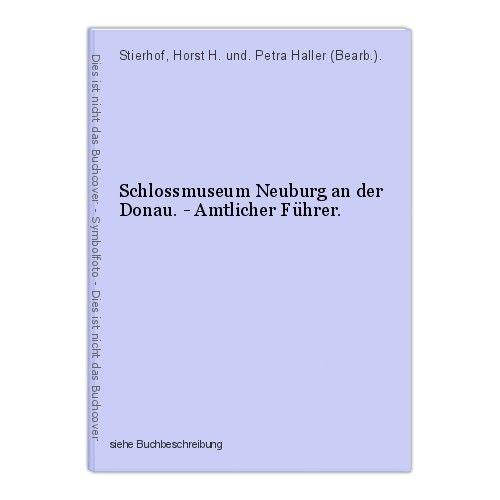Schlossmuseum Neuburg an der Donau. - Amtlicher Führer. Stierhof, Horst H. und. 0