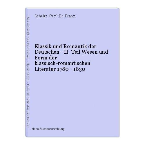 Klassik und Romantik der Deutschen - II. Teil Wesen und Form der klassisch-roman 0
