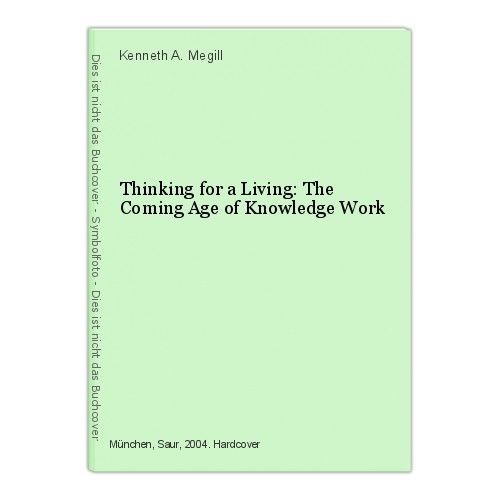 Thinking for a Living: The Coming Age of Knowledge Work Kenneth A. Megill 0