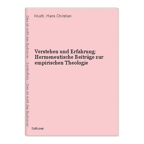 Verstehen und Erfahrung: Hermeneutische Beiträge zur empirischen Theologie Knuth 0