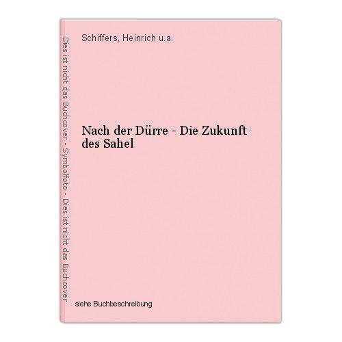 Nach der Dürre - Die Zukunft des Sahel Schiffers, Heinrich u.a. 0