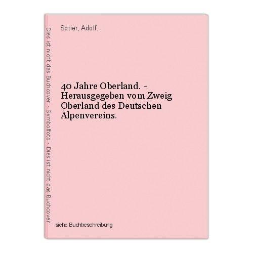 40 Jahre Oberland. - Herausgegeben vom Zweig Oberland des Deutschen Alpenvereins 0