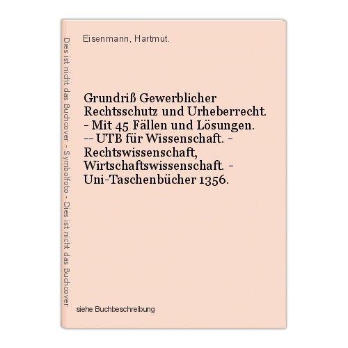 Grundriß Gewerblicher Rechtsschutz und Urheberrecht. - Mit 45 Fällen und Lösunge 0