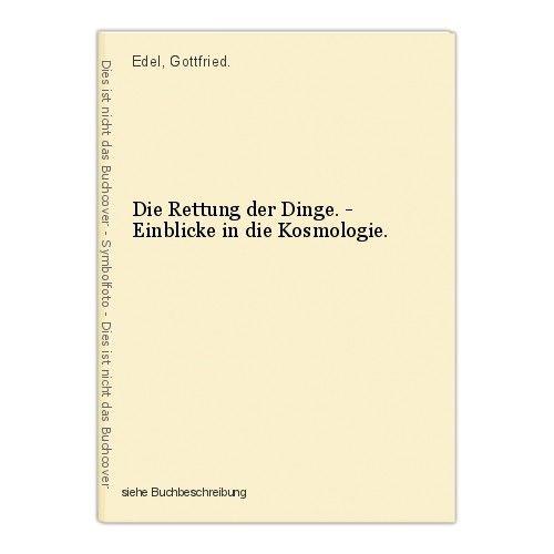 Die Rettung der Dinge. - Einblicke in die Kosmologie. Edel, Gottfried. 0