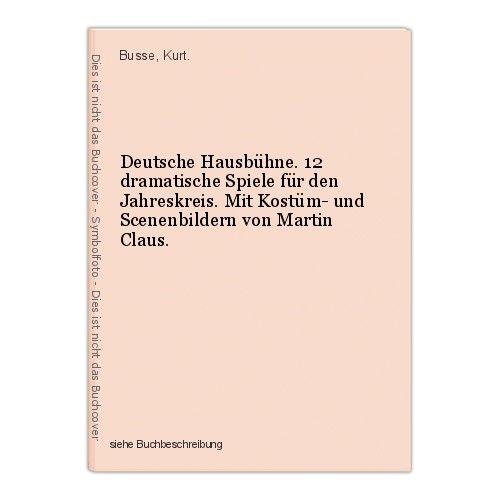 Deutsche Hausbühne. 12 dramatische Spiele für den Jahreskreis. Mit Kostüm- und S 0
