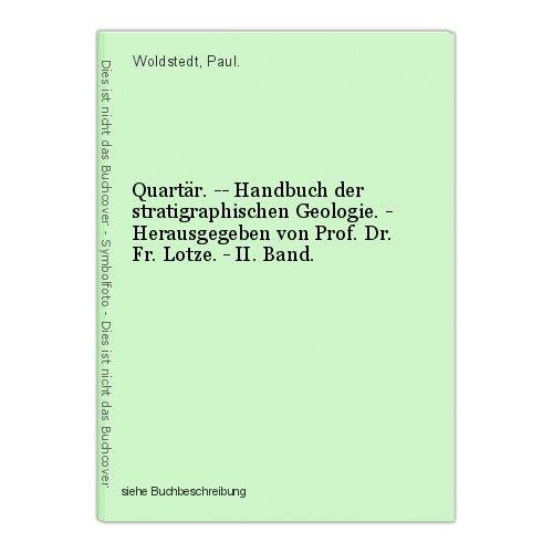 Quartär. -- Handbuch der stratigraphischen Geologie. - Herausgegeben von Prof. D