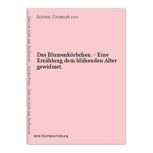 Das Blumenkörbchen. - Eine Erzählung dem blühenden Alter gewidmet. Schmid, Chris 0