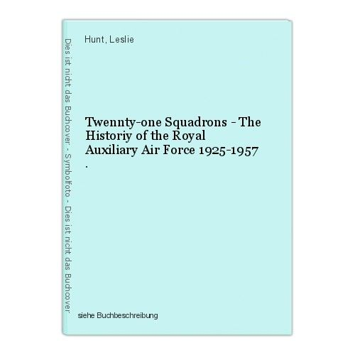 Twennty-one Squadrons - The Historiy of the Royal Auxiliary Air Force 1925-1957 0
