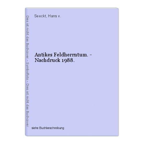 Antikes Feldherrntum. - Nachdruck 1988. Seeckt, Hans v. 0
