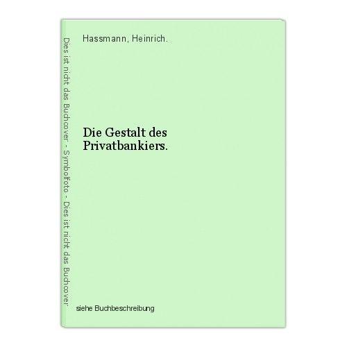 Die Gestalt des Privatbankiers. Hassmann, Heinrich. 0