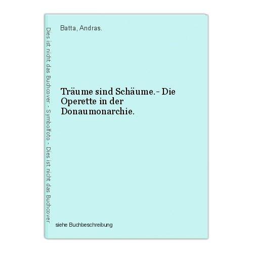 Träume sind Schäume.- Die Operette in der Donaumonarchie. Batta, Andras. 0