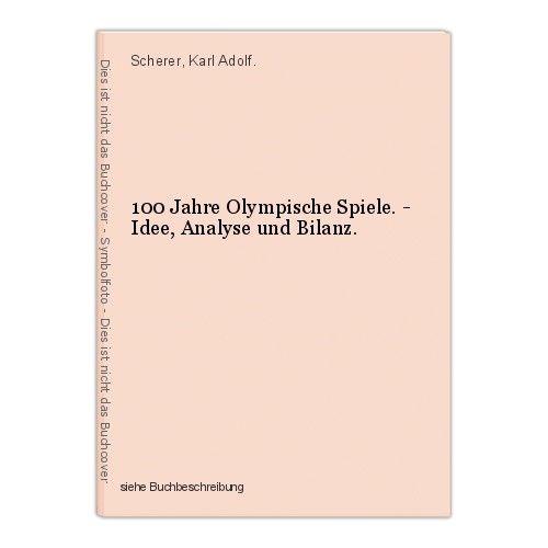 100 Jahre Olympische Spiele. - Idee, Analyse und Bilanz. Scherer, Karl Adolf.