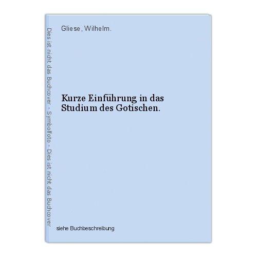 Kurze Einführung in das Studium des Gotischen. Gliese, Wilhelm.