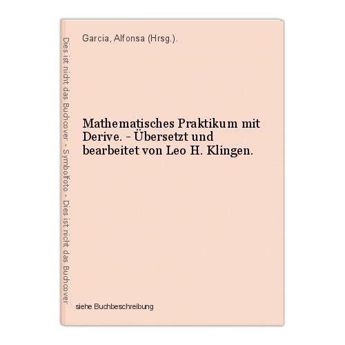 Mathematisches Praktikum mit Derive. - Übersetzt und bearbeitet von Leo H. Kling