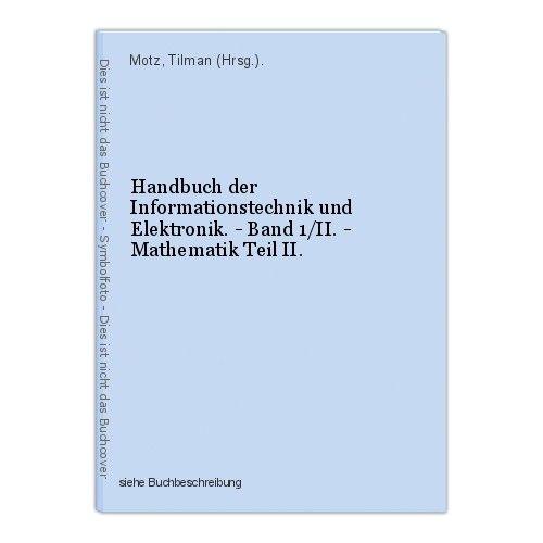 Handbuch der Informationstechnik und Elektronik. - Band 1/II. - Mathematik Teil