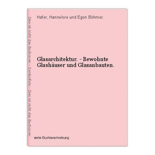 Glasarchitektur. - Bewohnte Glashäuser und Glasanbauten. Hafer, Hannelore und Eg