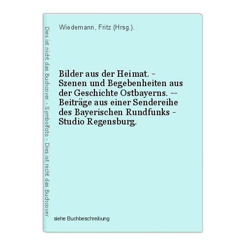 Bilder aus der Heimat. - Szenen und Begebenheiten aus der Geschichte Ostbayerns.