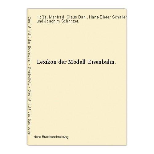 Lexikon der Modell-Eisenbahn. Hoße, Manfred, Claus Dahl, Hans-Dieter Schäller un