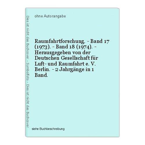 Raumfahrtforschung. - Band 17 (1973). - Band 18 (1974). - Herausgegeben von der