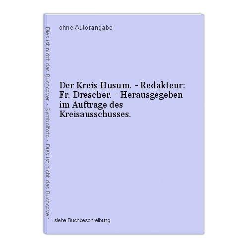 Der Kreis Husum. - Redakteur: Fr. Drescher. - Herausgegeben im Auftrage des Krei