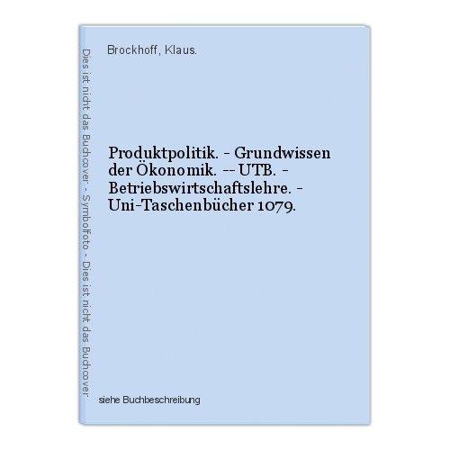 Produktpolitik. - Grundwissen der Ökonomik. -- UTB. - Betriebswirtschaftslehre.