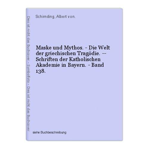 Maske und Mythos. - Die Welt der griechischen Tragödie. -- Schriften der Katholi