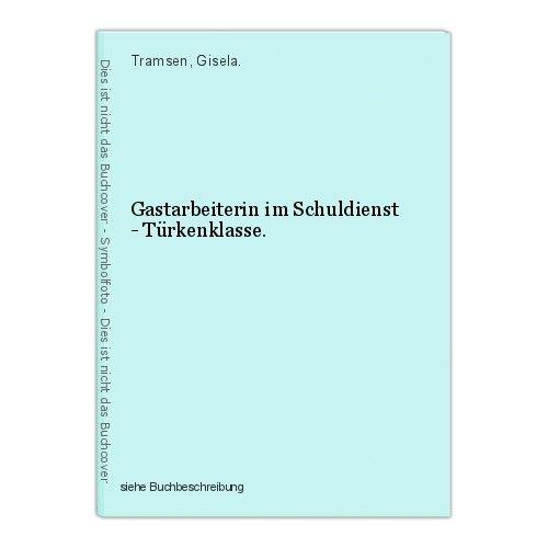 Gastarbeiterin im Schuldienst - Türkenklasse. Tramsen, Gisela. 45159