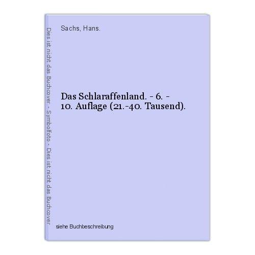 Das Schlaraffenland. - 6. - 10. Auflage (21.-40. Tausend). Sachs, Hans.