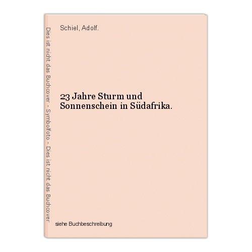 23 Jahre Sturm und Sonnenschein in Südafrika. Schiel, Adolf.