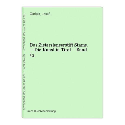 Das Zisterzienserstift Stams. -- Die Kunst in Tirol. - Band 13. Garber, Josef.