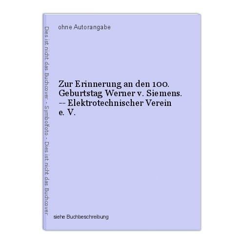Zur Erinnerung an den 100. Geburtstag Werner v. Siemens. -- Elektrotechnischer V