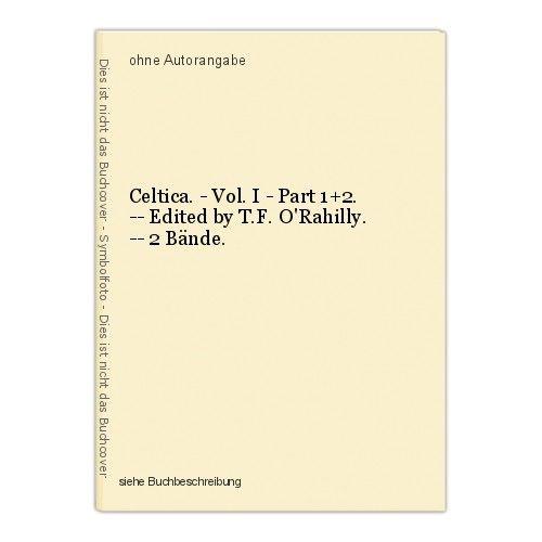 Celtica. - Vol. I - Part 1+2. -- Edited by T.F. O'Rahilly. -- 2 Bände.