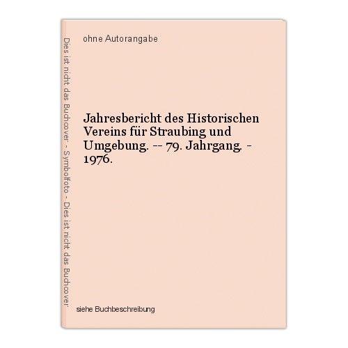 Jahresbericht des Historischen Vereins für Straubing und Umgebung. -- 79. Jahrga