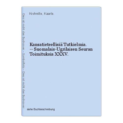 Kansatieteellisiä Tutkielmia. -- Suomalais-Ugrilaisen Seuran Toimituksia XXXV. K