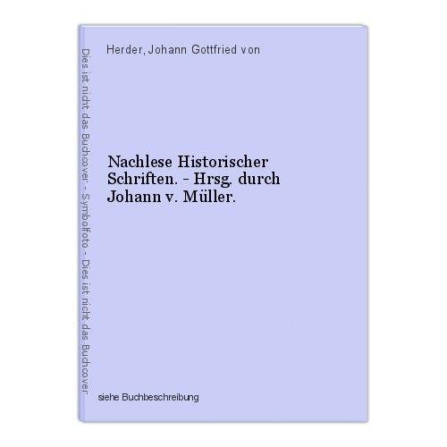 Nachlese Historischer Schriften. - Hrsg. durch Johann v. Müller. Herder, Johann