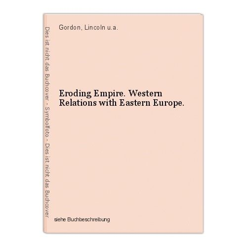Eroding Empire. Western Relations with Eastern Europe. Gordon, Lincoln u.a.