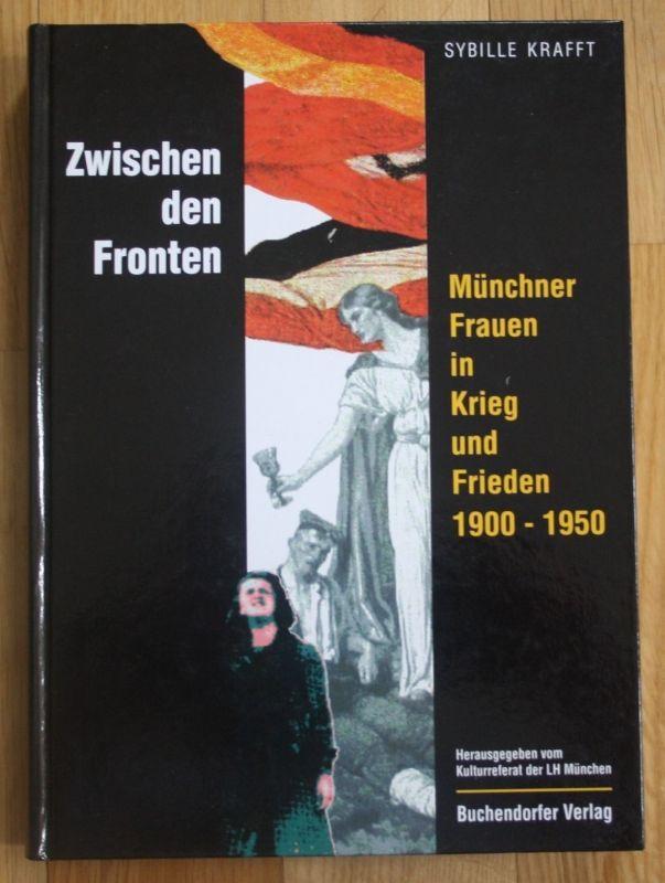1995 - Sybille Krafft - Zwischen den Fronten Münchner Frauen Weltkrieg München