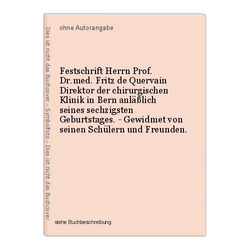 Festschrift Herrn Prof. Dr.med. Fritz de Quervain Direktor der chirurgischen Kli