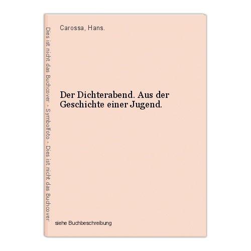 Der Dichterabend. Aus der Geschichte einer Jugend. Carossa, Hans.